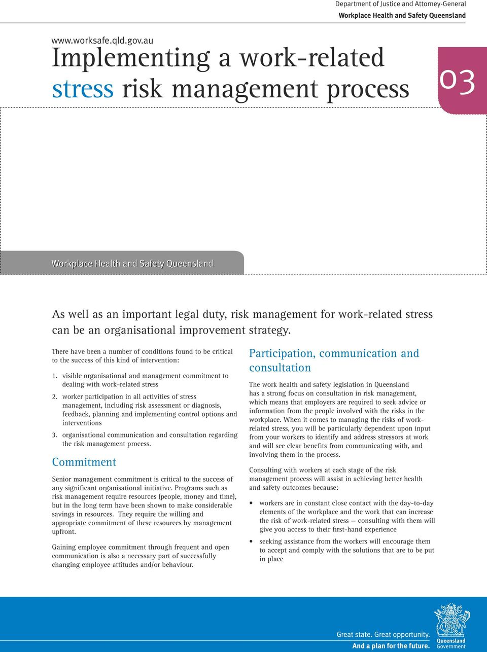 There have been a number of conditions found to be critical to the success of this kind of intervention: 1. visible organisational and management commitment to dealing with work-related stress 2.