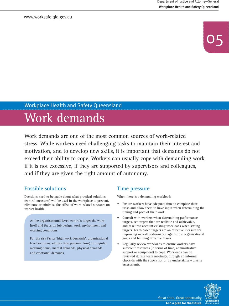 Workers can usually cope with demanding work if it is not excessive, if they are supported by supervisors and colleagues, and if they are given the right amount of autonomy.