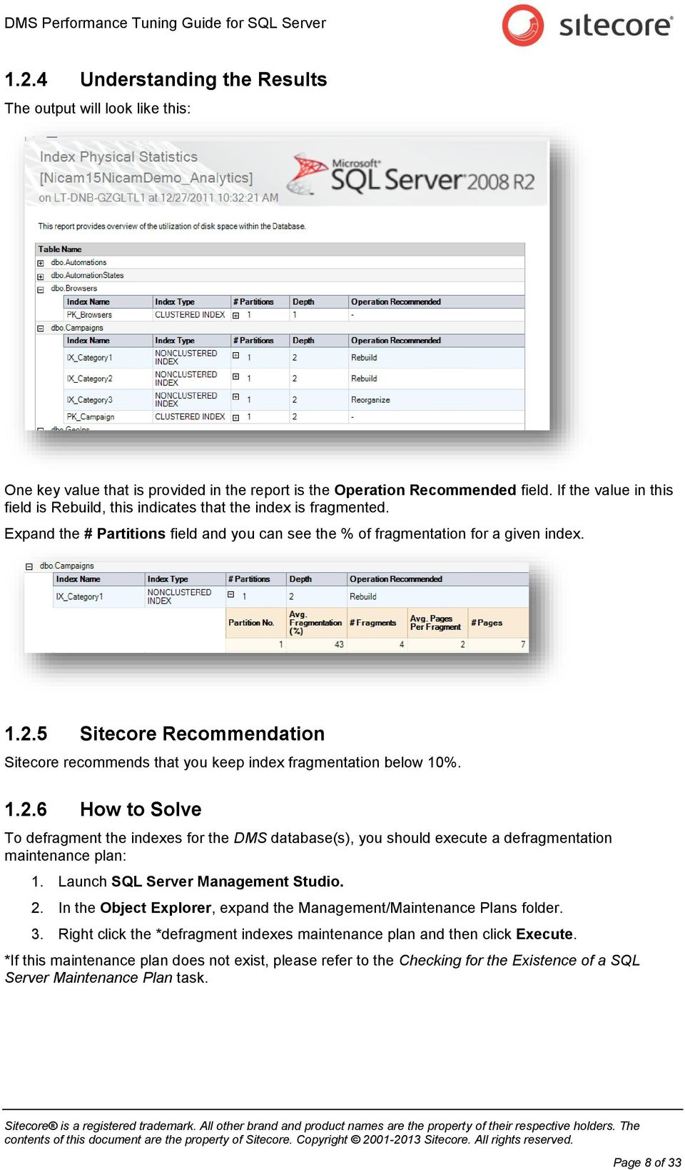 5 Sitecore Recommendation Sitecore recommends that you keep index fragmentation below 10%. 1.2.