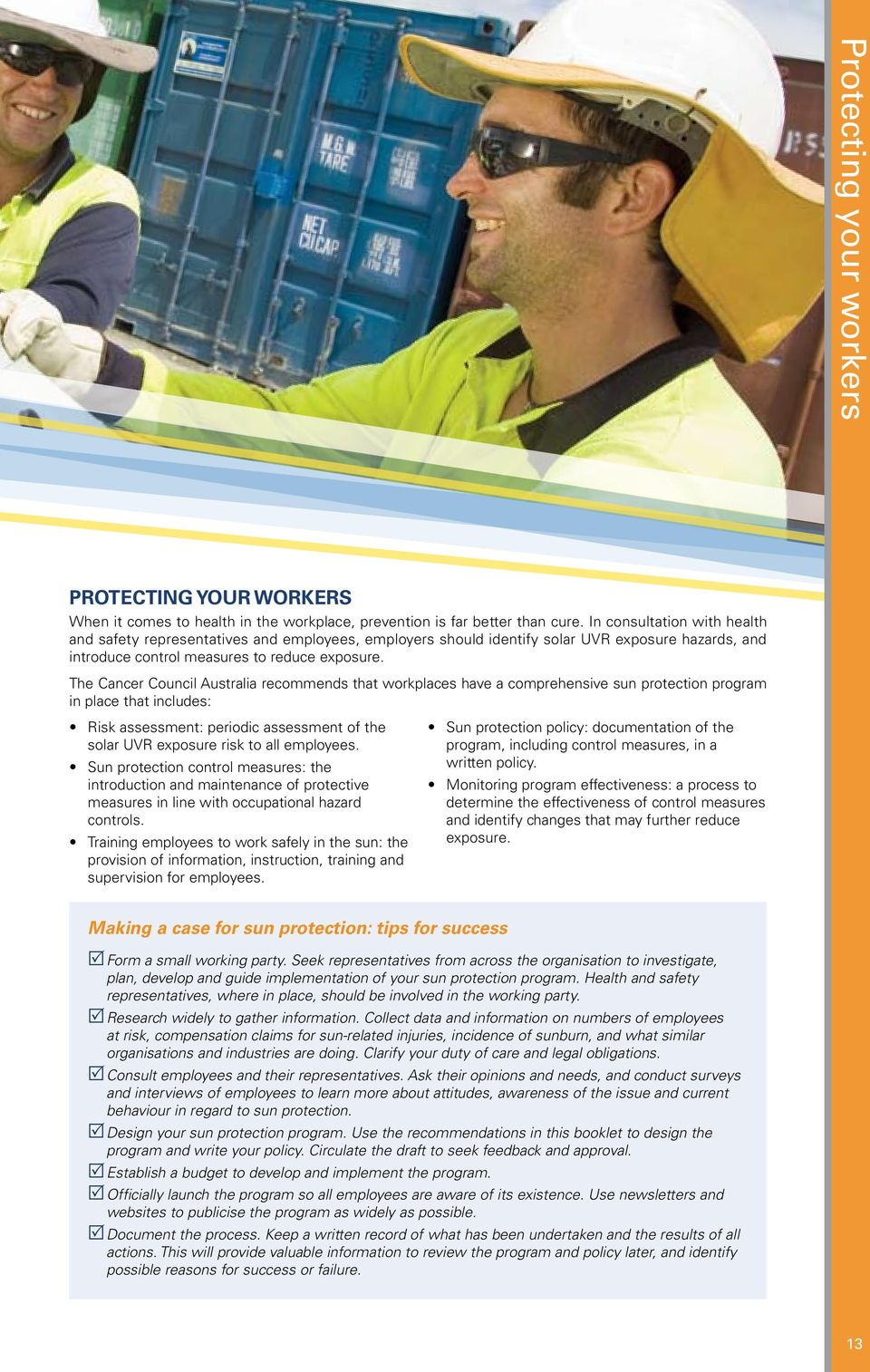 The Cancer Council Australia recommends that workplaces have a comprehensive sun protection program in place that includes: isk assessment: periodic assessment of the solar UV exposure risk to all