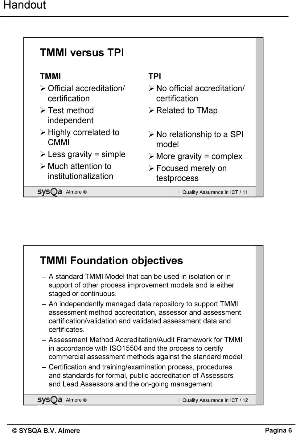 standard TMMI Model that can be used in isolation or in support of other process improvement models and is either staged or continuous.