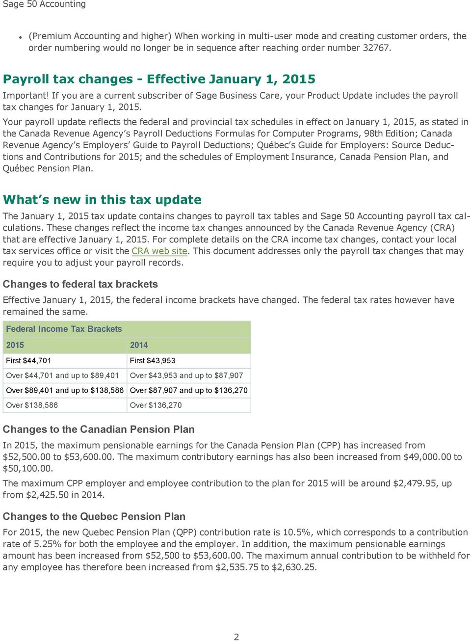 Your payroll update reflects the federal and provincial tax schedules in effect on January 1, 2015, as stated in the Canada Revenue Agency s Payroll Deductions Formulas for Computer Programs, 98th