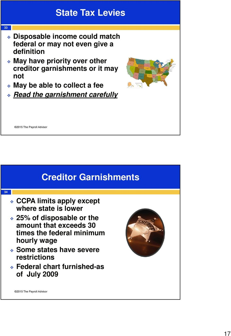 Creditor Garnishments CCPA limits apply except where state is lower 25% of disposable or the amount that exceeds