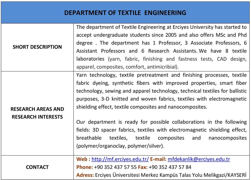 We have 8 textile laboratories (yarn, fabric, finishing and fastness tests, CAD design, apparel, composites, comfort, antimicribial).
