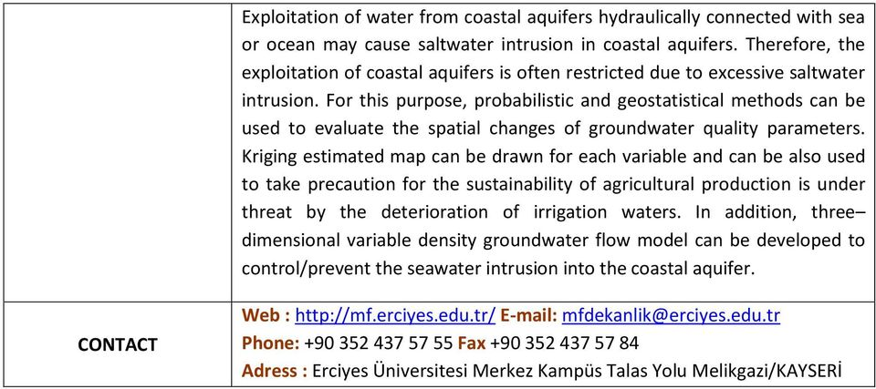 For this purpose, probabilistic and geostatistical methods can be used to evaluate the spatial changes of groundwater quality parameters.
