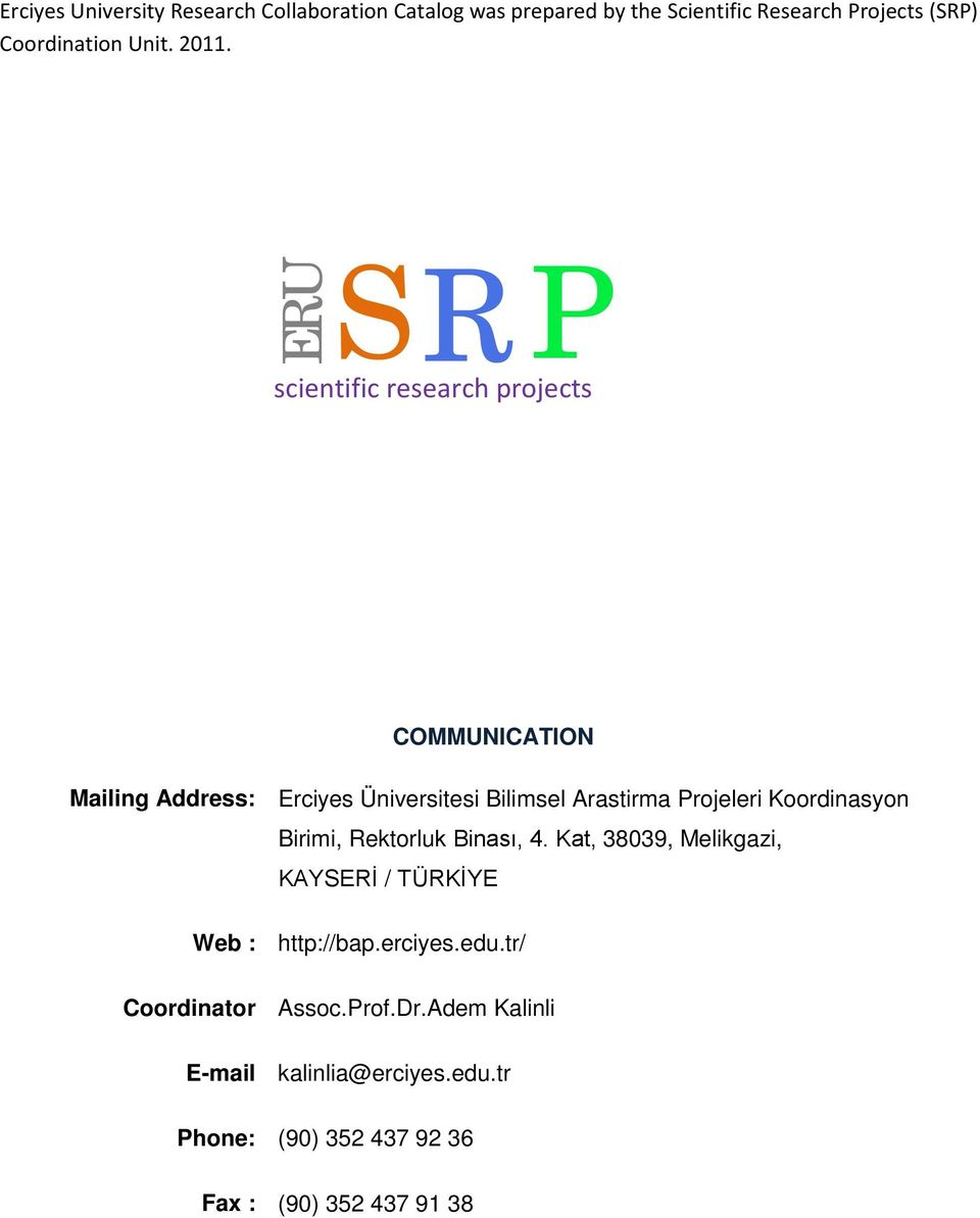S R P scientific research projects ERU COMMUNICATION Mailing Address: Erciyes Üniversitesi Bilimsel Arastirma Projeleri