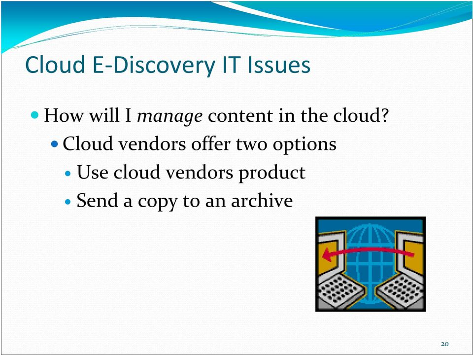 Cloud vendors offer two options Use