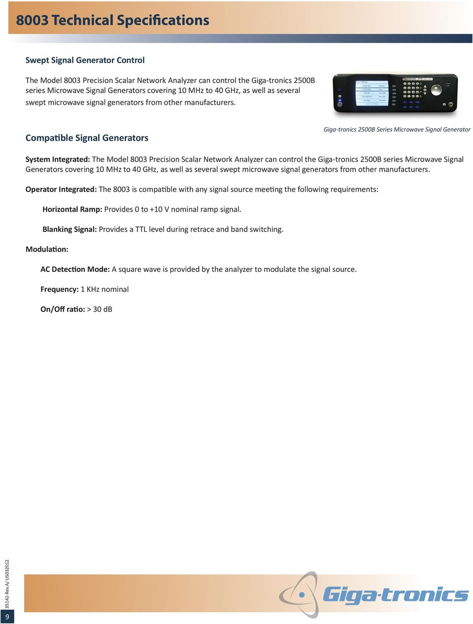 Compatible Signal Generators Giga-tronics 2500B Series Microwave Signal Generator System Integrated: The Model 8003 Precision Scalar Network Analyzer can control the Giga-tronics 2500B series