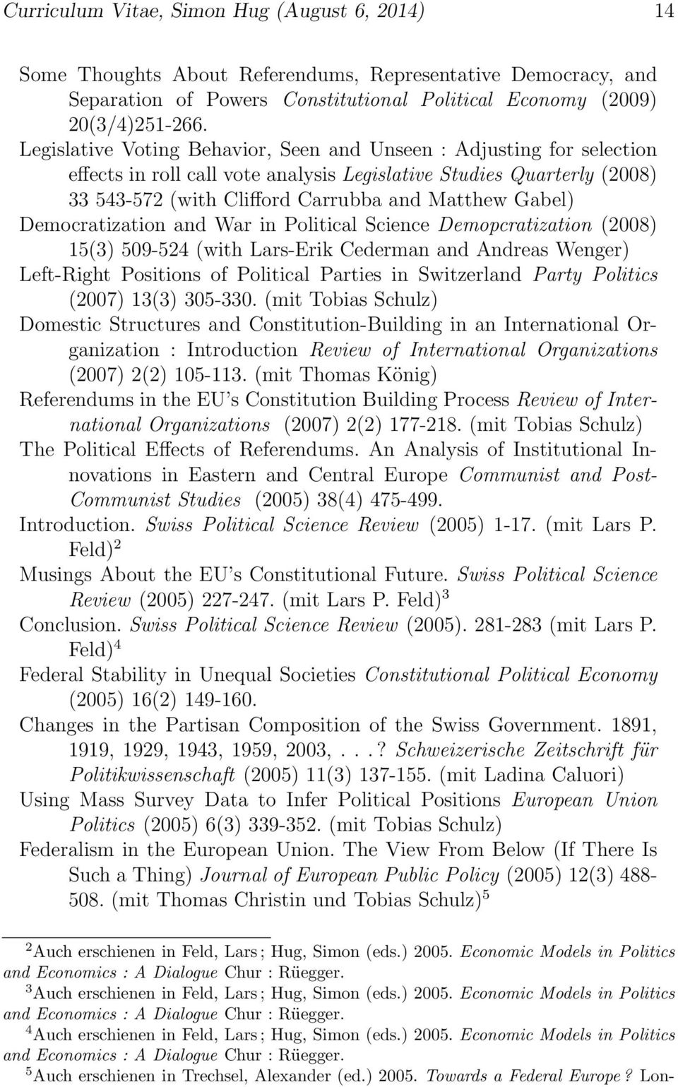Democratization and War in Political Science Demopcratization (2008) 15(3) 509-524 (with Lars-Erik Cederman and Andreas Wenger) Left-Right Positions of Political Parties in Switzerland Party Politics