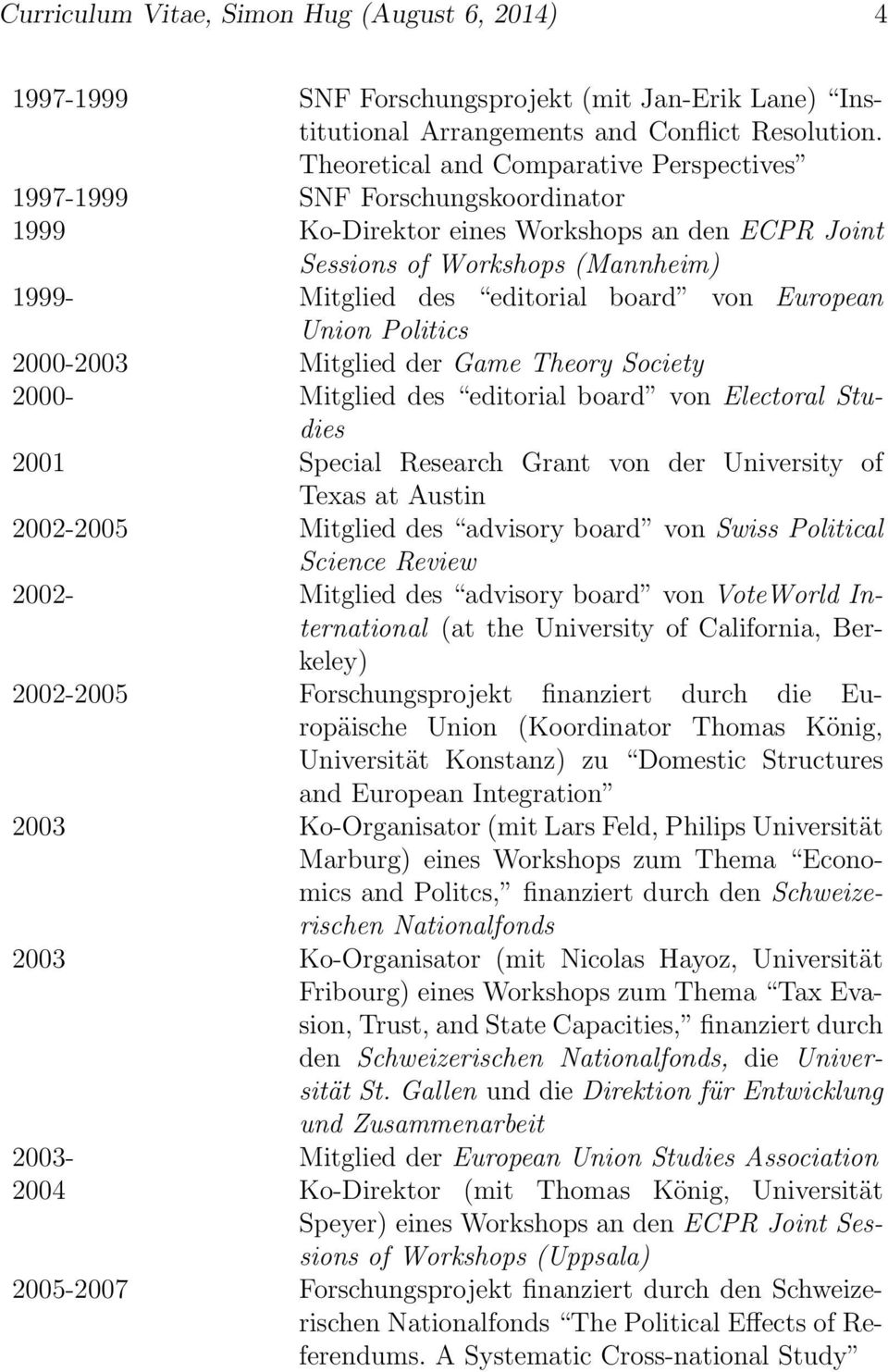 European Union Politics 2000-2003 Mitglied der Game Theory Society 2000- Mitglied des editorial board von Electoral Studies 2001 Special Research Grant von der University of Texas at Austin 2002-2005
