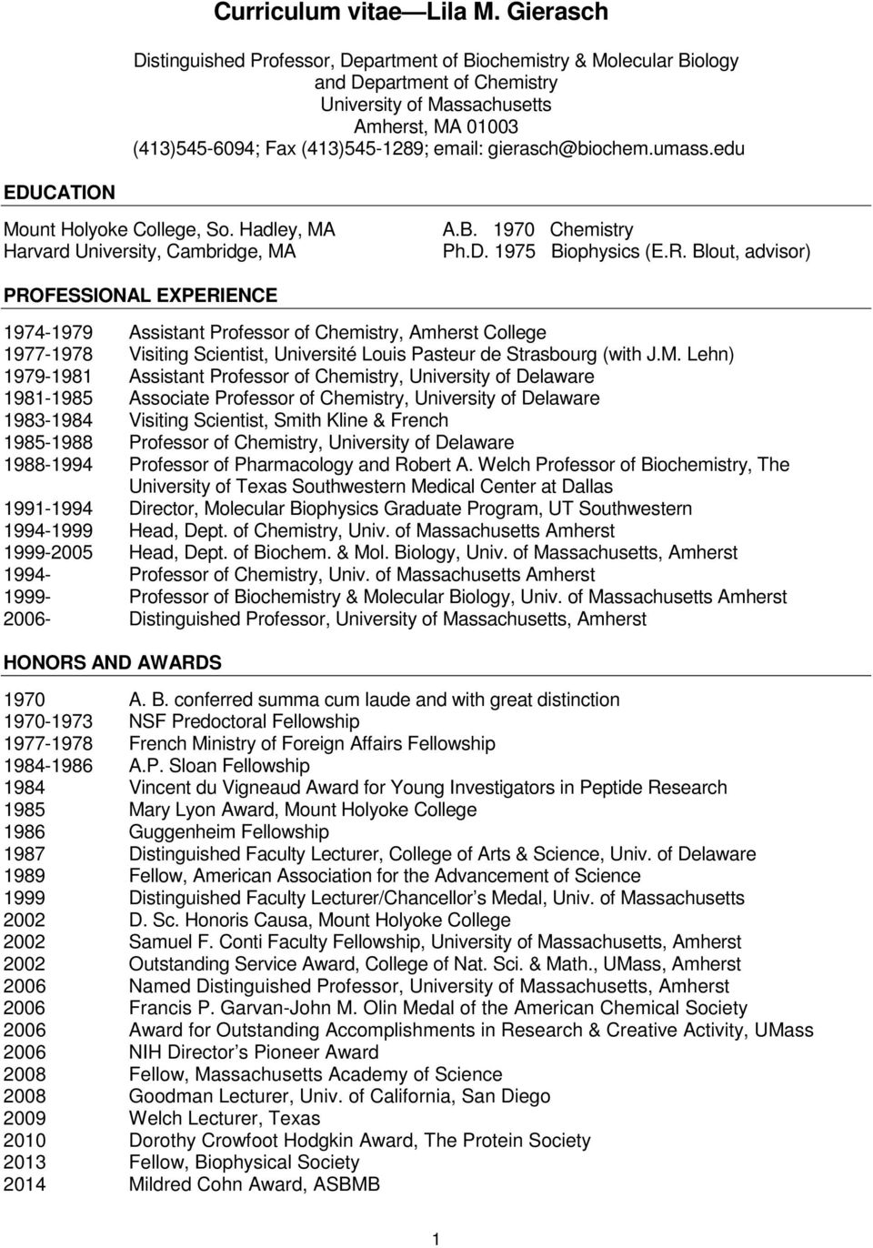 gierasch@biochem.umass.edu EDUCATION Mount Holyoke College, So. Hadley, MA Harvard University, Cambridge, MA A.B. 1970 Chemistry Ph.D. 1975 Biophysics (E.R.