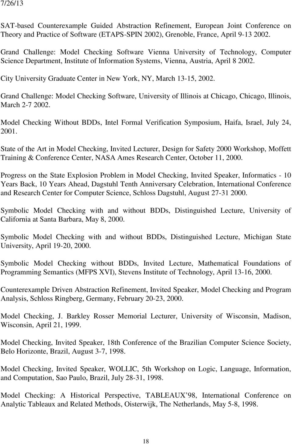 City University Graduate Center in New York, NY, March 13-15, 2002. Grand Challenge: Model Checking Software, University of Illinois at Chicago, Chicago, Illinois, March 2-7 2002.