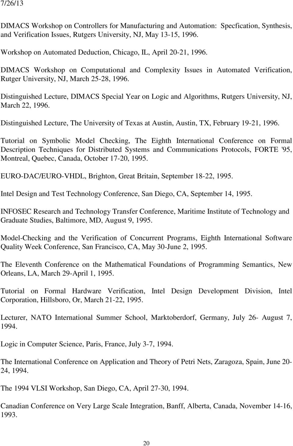 Distinguished Lecture, DIMACS Special Year on Logic and Algorithms, Rutgers University, NJ, March 22, 1996. Distinguished Lecture, The University of Texas at Austin, Austin, TX, February 19-21, 1996.