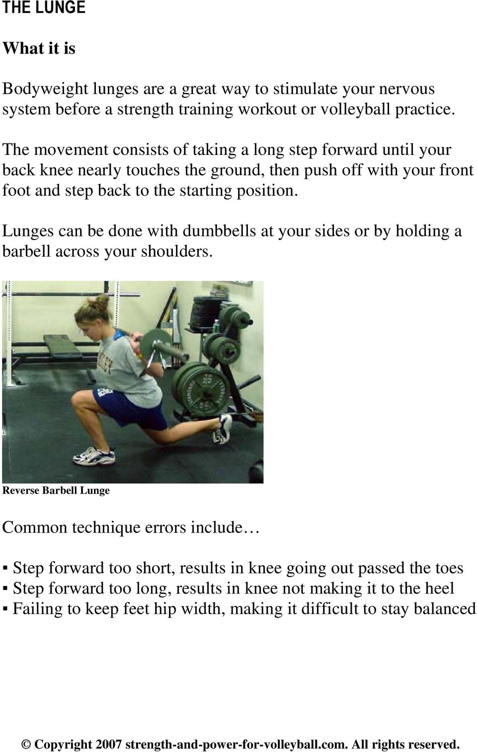 position. Lunges can be done with dumbbells at your sides or by holding a barbell across your shoulders.