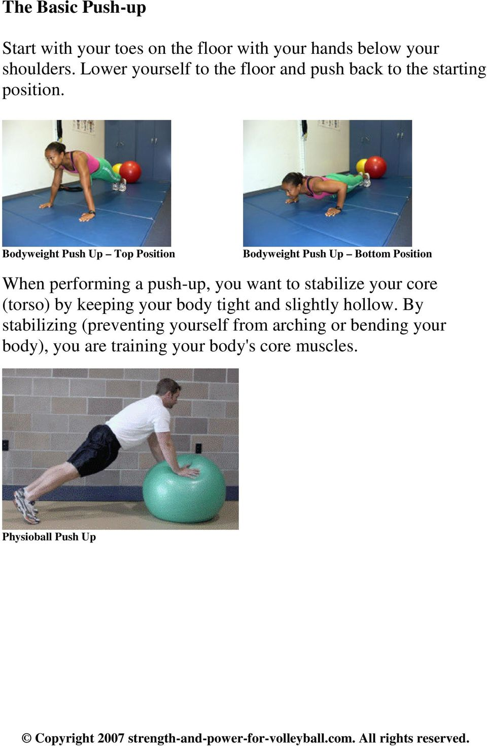 Bodyweight Push Up Top Position Bodyweight Push Up Bottom Position When performing a push-up, you want to stabilize