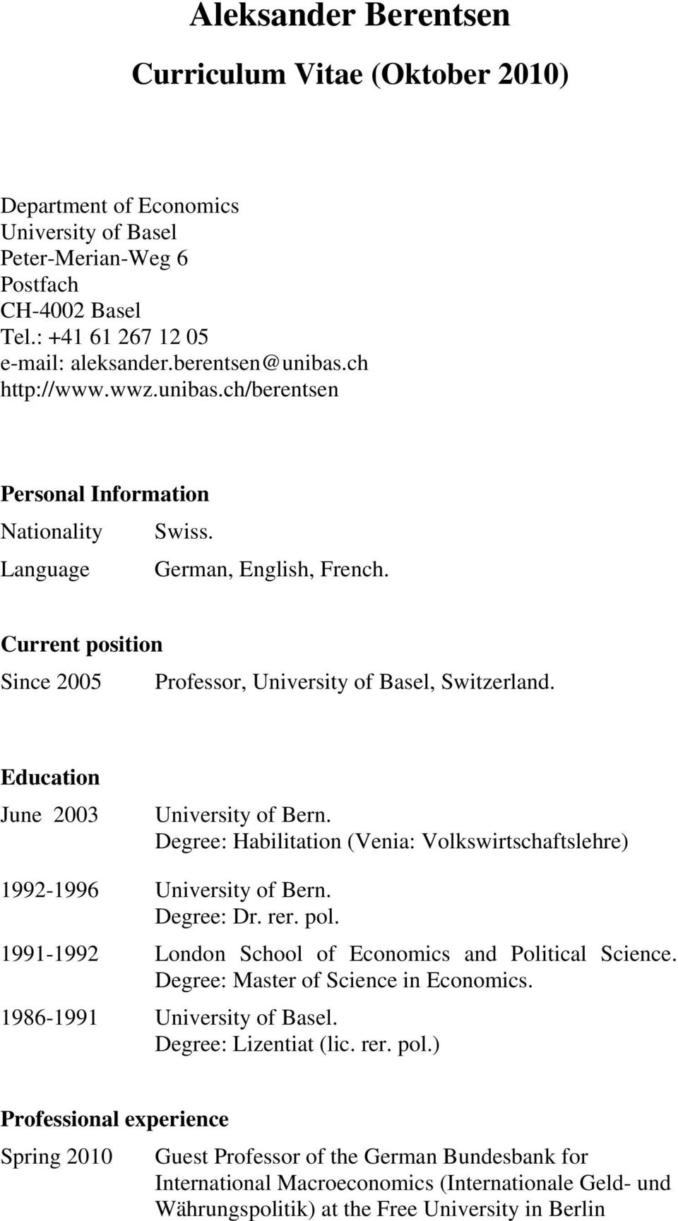 Education June 2003 University of Bern. Degree: Habilitation (Venia: Volkswirtschaftslehre) 1992-1996 University of Bern. Degree: Dr. rer. pol.