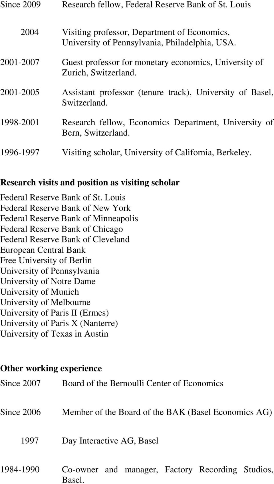 1998-2001 Research fellow, Economics Department, University of Bern, Switzerland. 1996-1997 Visiting scholar, University of California, Berkeley.
