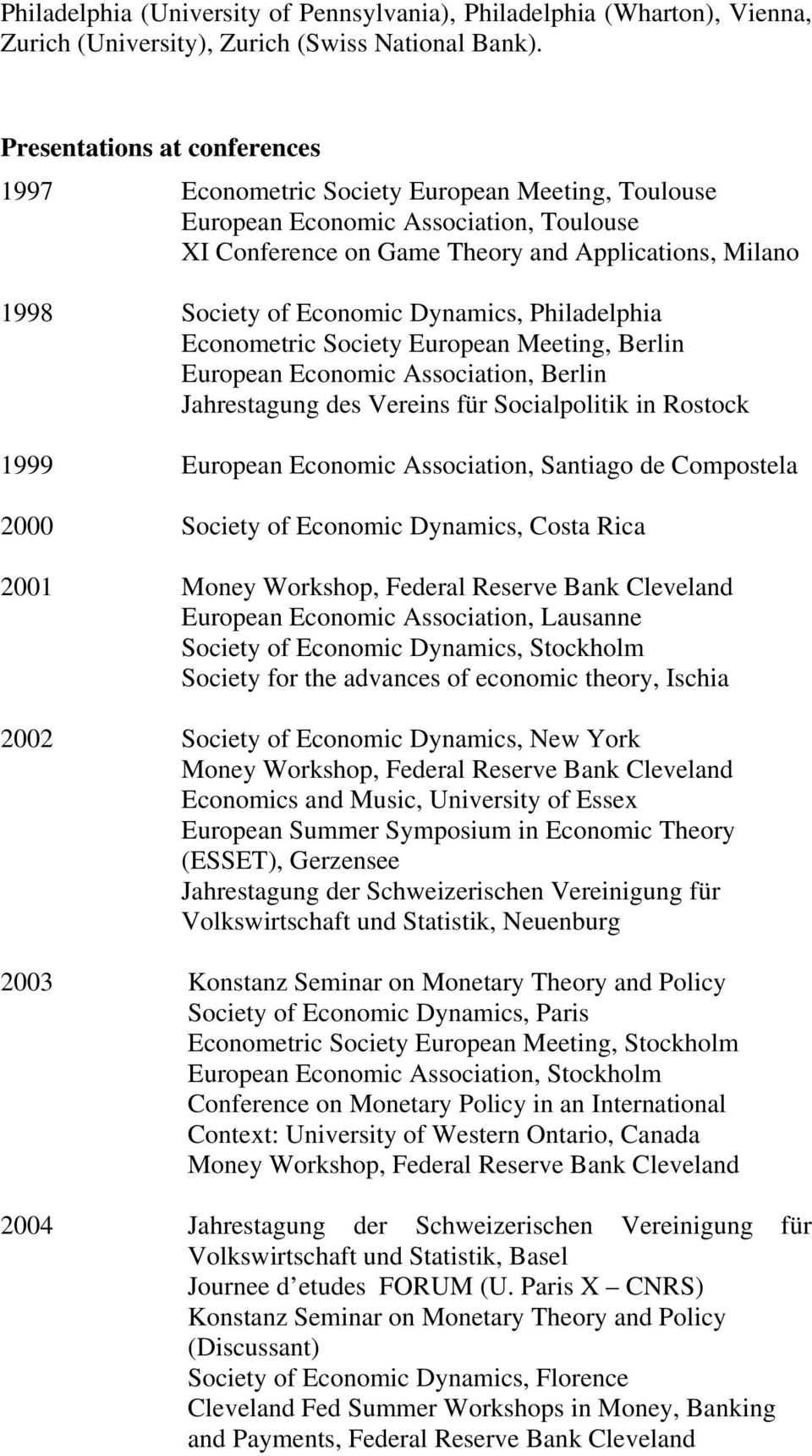 Dynamics, Philadelphia Econometric Society European Meeting, Berlin European Economic Association, Berlin Jahrestagung des Vereins für Socialpolitik in Rostock 1999 European Economic Association,