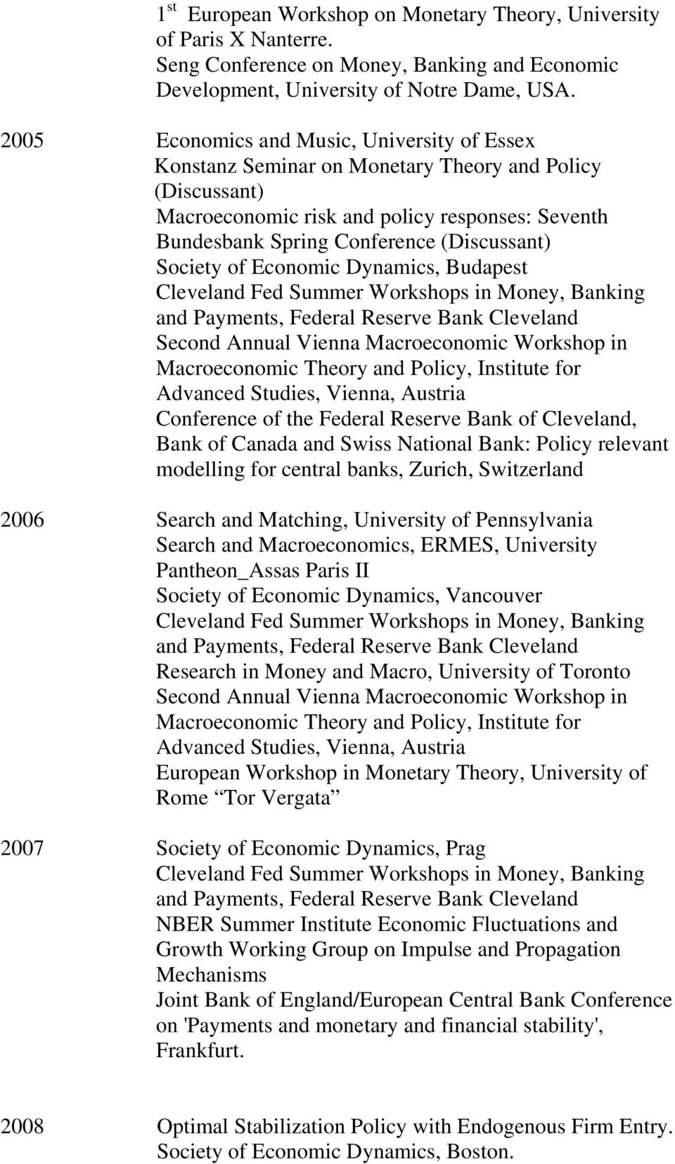 Society of Economic Dynamics, Budapest Cleveland Fed Summer Workshops in Money, Banking and Payments, Federal Reserve Bank Cleveland Second Annual Vienna Macroeconomic Workshop in Macroeconomic