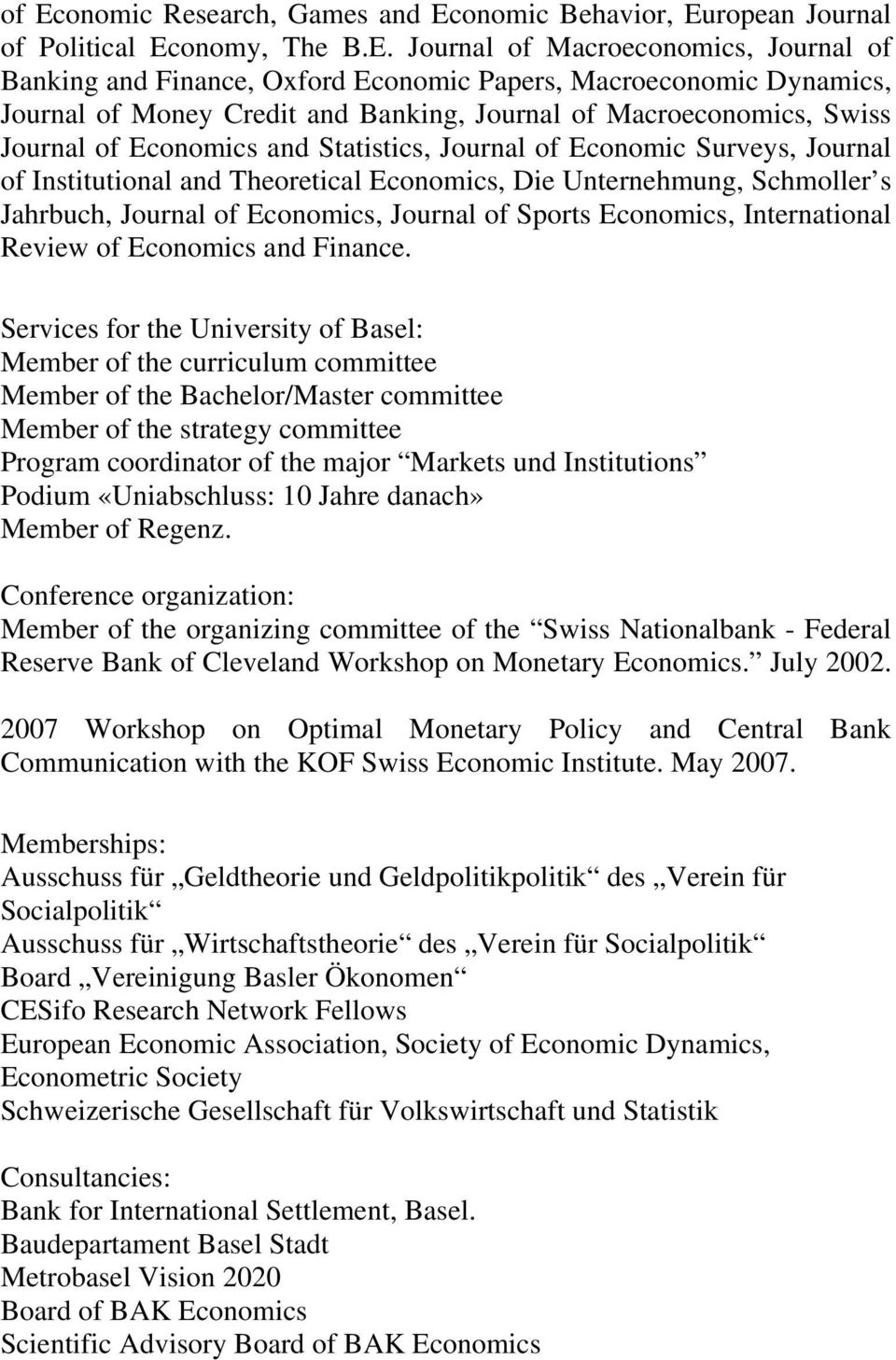Die Unternehmung, Schmoller s Jahrbuch, Journal of Economics, Journal of Sports Economics, International Review of Economics and Finance.