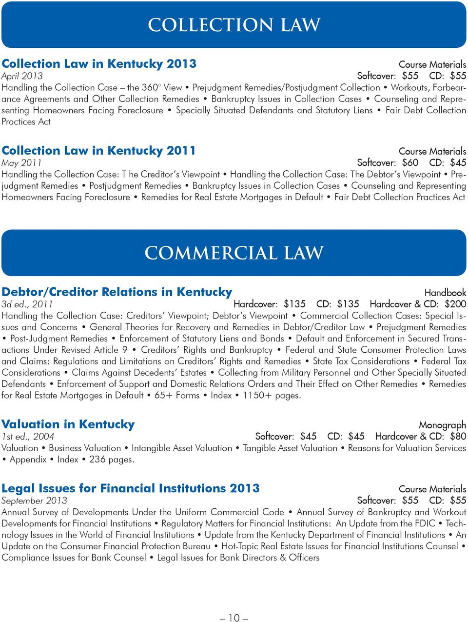 Collection Practices Act Collection Law in Kentucky 2011 May 2011 Softcover: $60 CD: $45 Handling the Collection Case: T he Creditor s Viewpoint Handling the Collection Case: The Debtor s Viewpoint