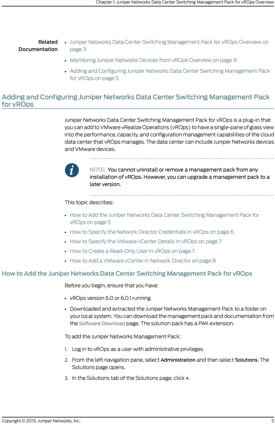 Networks Data Center Switching Management Pack for vrops Juniper Networks Data Center Switching Management Pack for vrops is a plug-in that you can add to VMware vrealize Operations (vrops) to have a