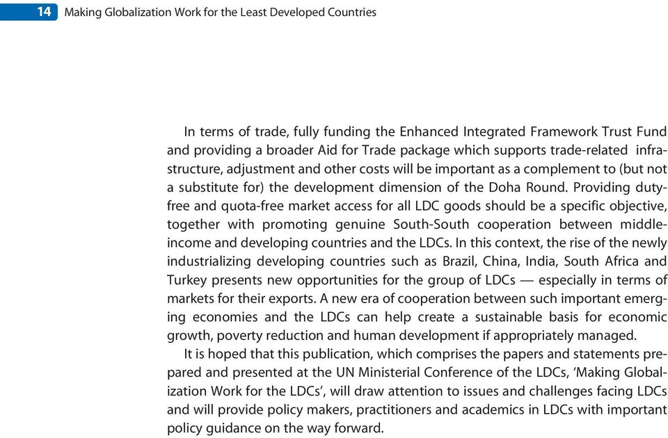 Providing dutyfree and quota-free market access for all LDC goods should be a specific objective, together with promoting genuine South-South cooperation between middleincome and developing countries