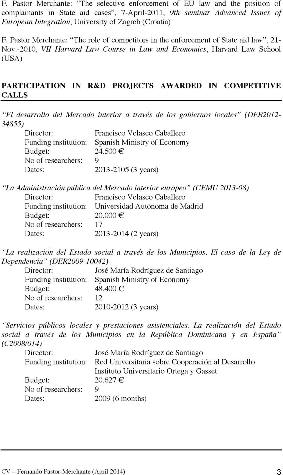 -2010, VII Harvard Law Course in Law and Economics, Harvard Law School (USA) PARTICIPATION IN R&D PROJECTS AWARDED IN COMPETITIVE CALLS El desarrollo del Mercado interior a través de los gobiernos