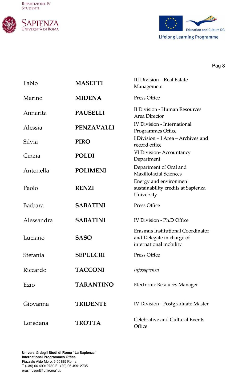 Energy and environment sustainability credits at Sapienza University Barbara SABATINI Press Office Alessandra SABATINI IV Division Ph.