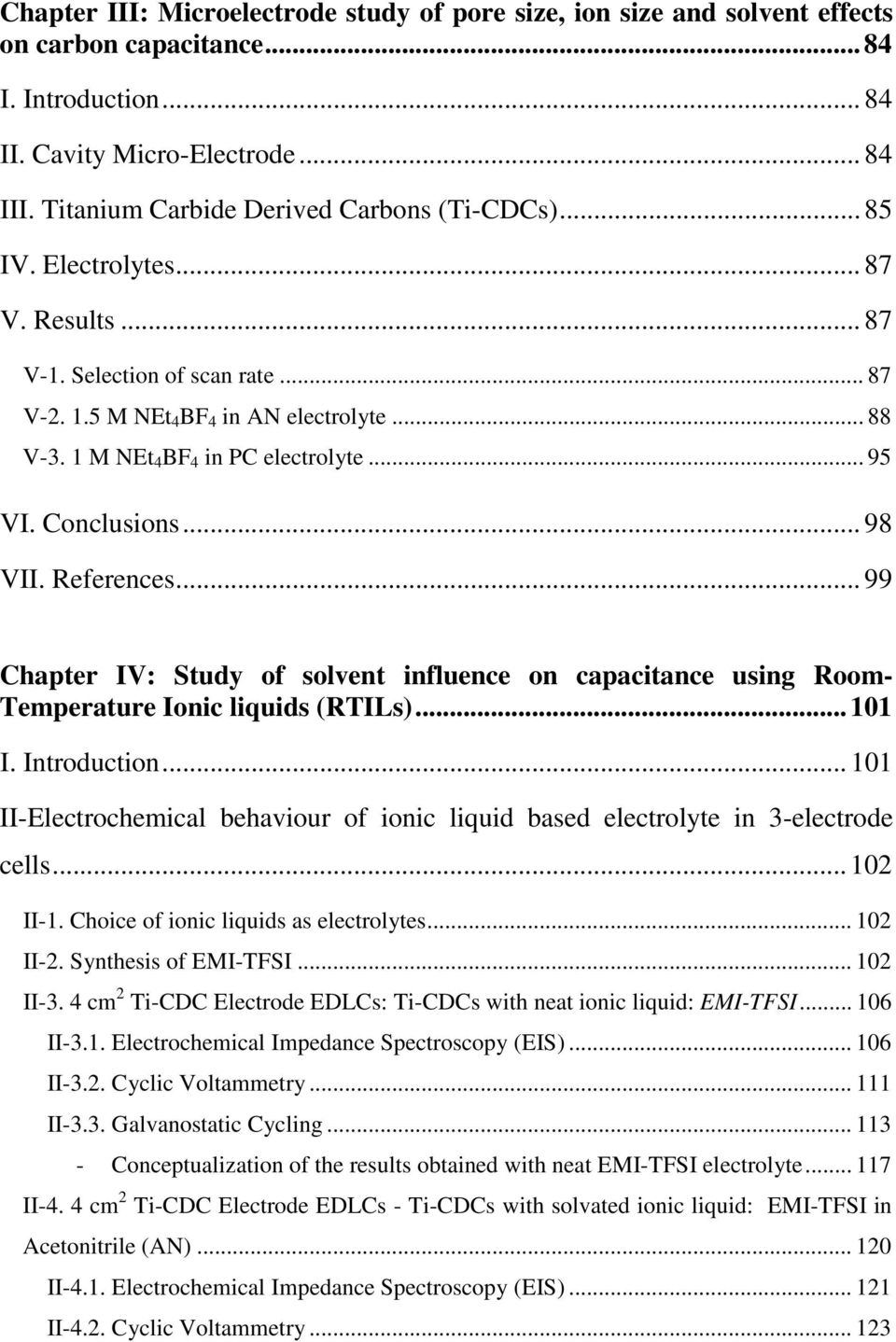1 M NEt 4 BF 4 in PC electrolyte... 95 VI. Conclusions... 98 VII. References... 99 Chapter IV: Study of solvent influence on capacitance using Room- Temperature Ionic liquids (RTILs)... 101 I.