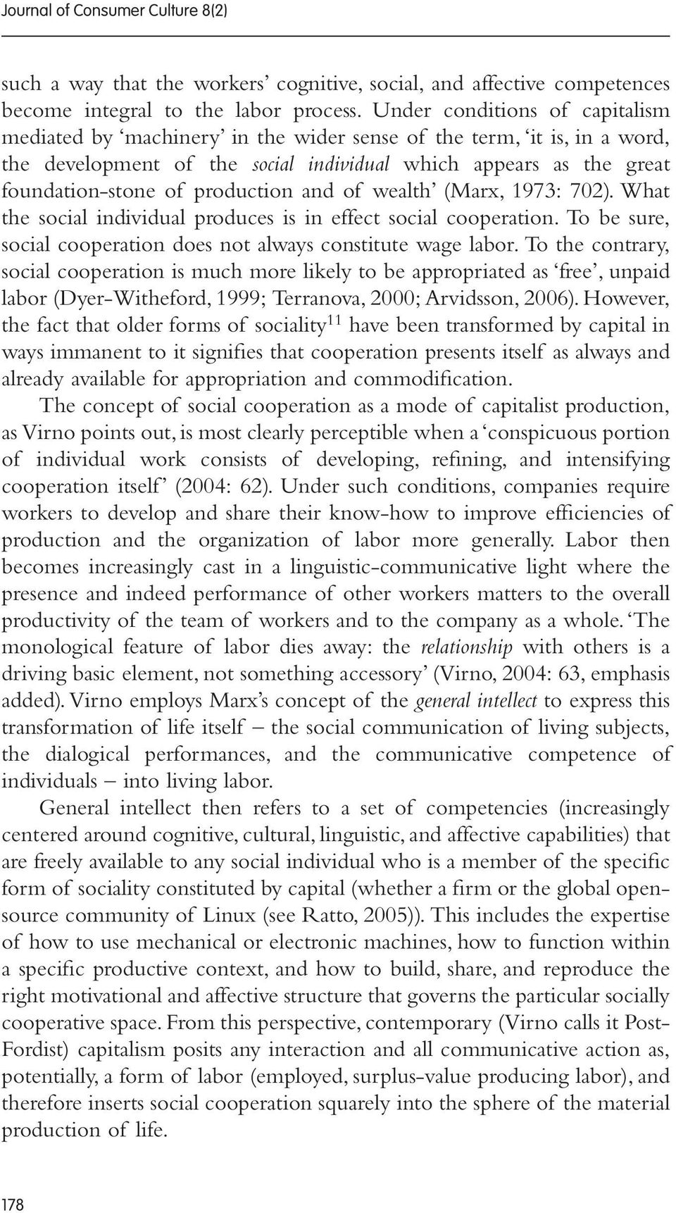 production and of wealth (Marx, 1973: 702). What the social individual produces is in effect social cooperation. To be sure, social cooperation does not always constitute wage labor.