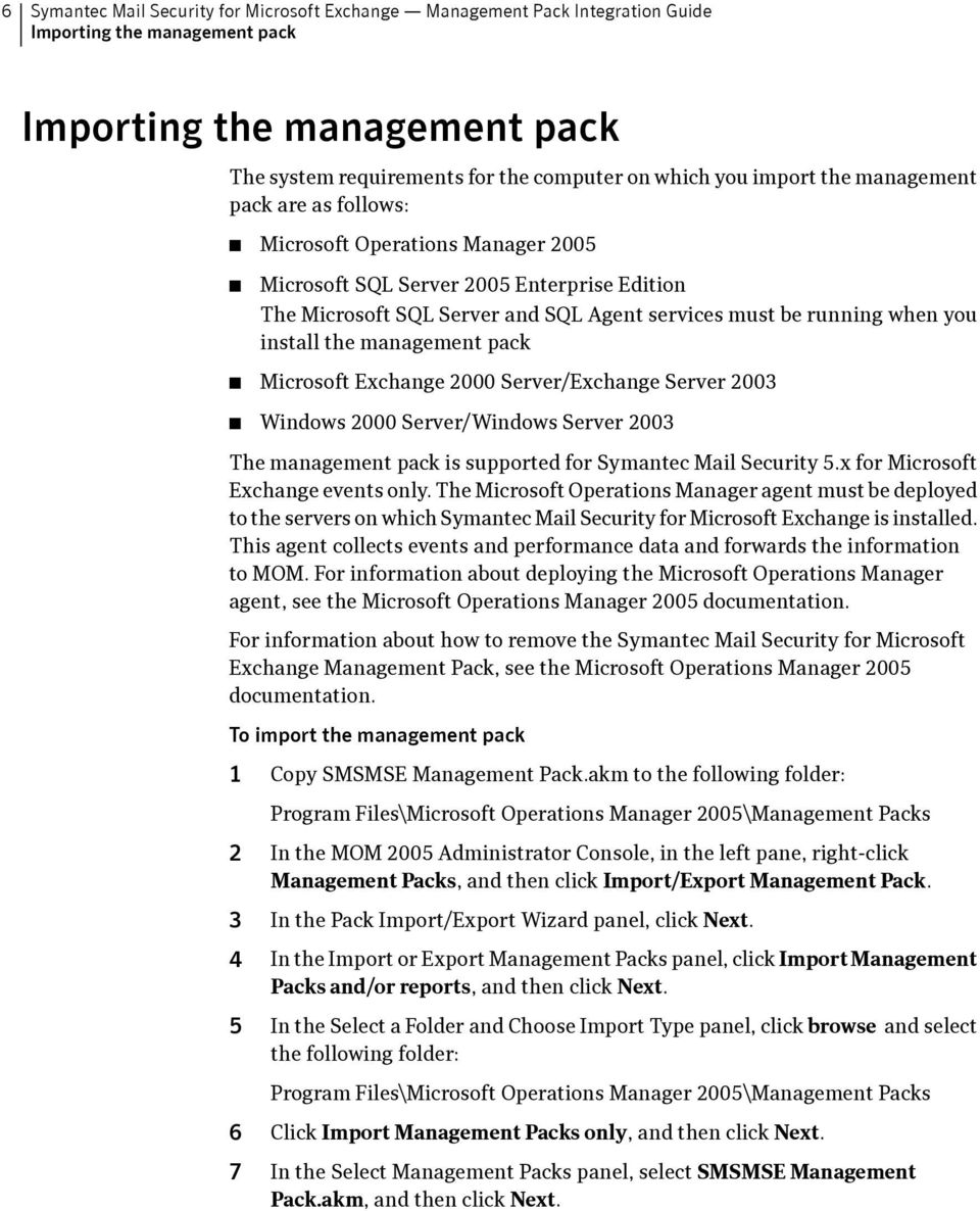 install the management pack Microsoft Exchange 2000 Server/Exchange Server 2003 Windows 2000 Server/Windows Server 2003 The management pack is supported for Symantec Mail Security 5.