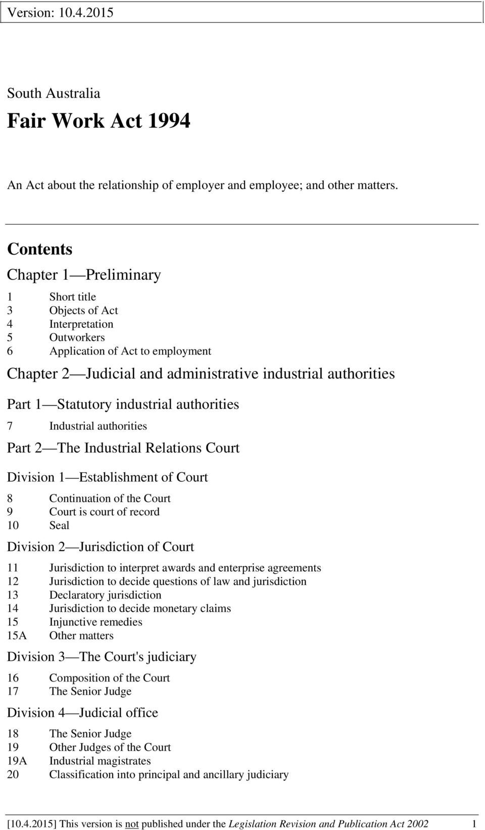 Statutory industrial authorities 7 Industrial authorities Part 2 The Industrial Relations Court Division 1 Establishment of Court 8 Continuation of the Court 9 Court is court of record 10 Seal
