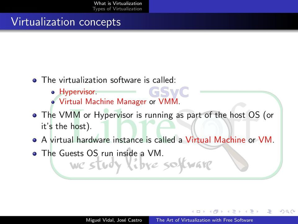 The VMM or Hypervisor is running as part of the host OS (or it s the