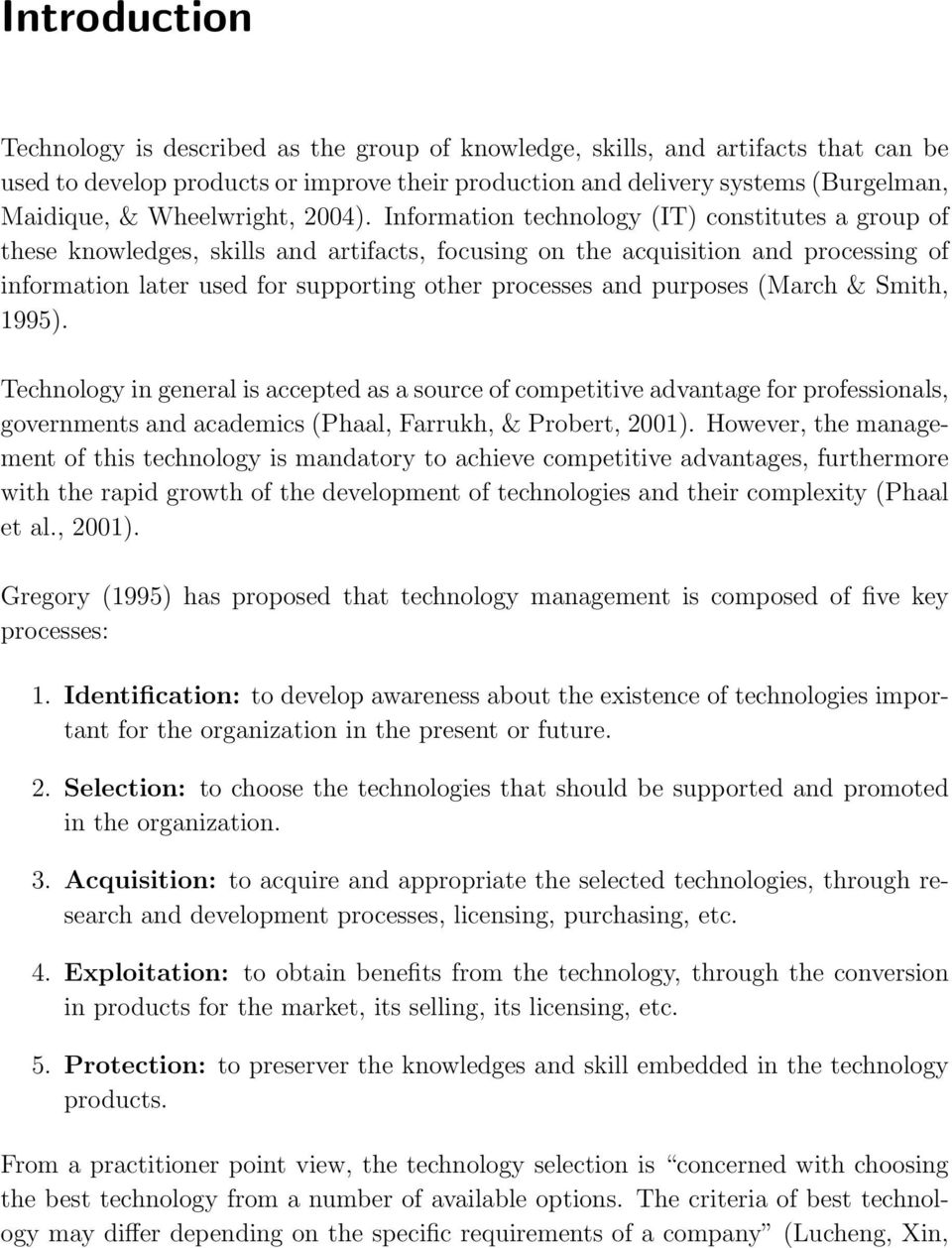 Information technology (IT) constitutes a group of these knowledges, skills and artifacts, focusing on the acquisition and processing of information later used for supporting other processes and