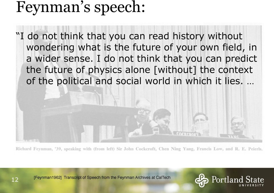 I do not think that you can predict the future of physics alone [without] the context of the political and social