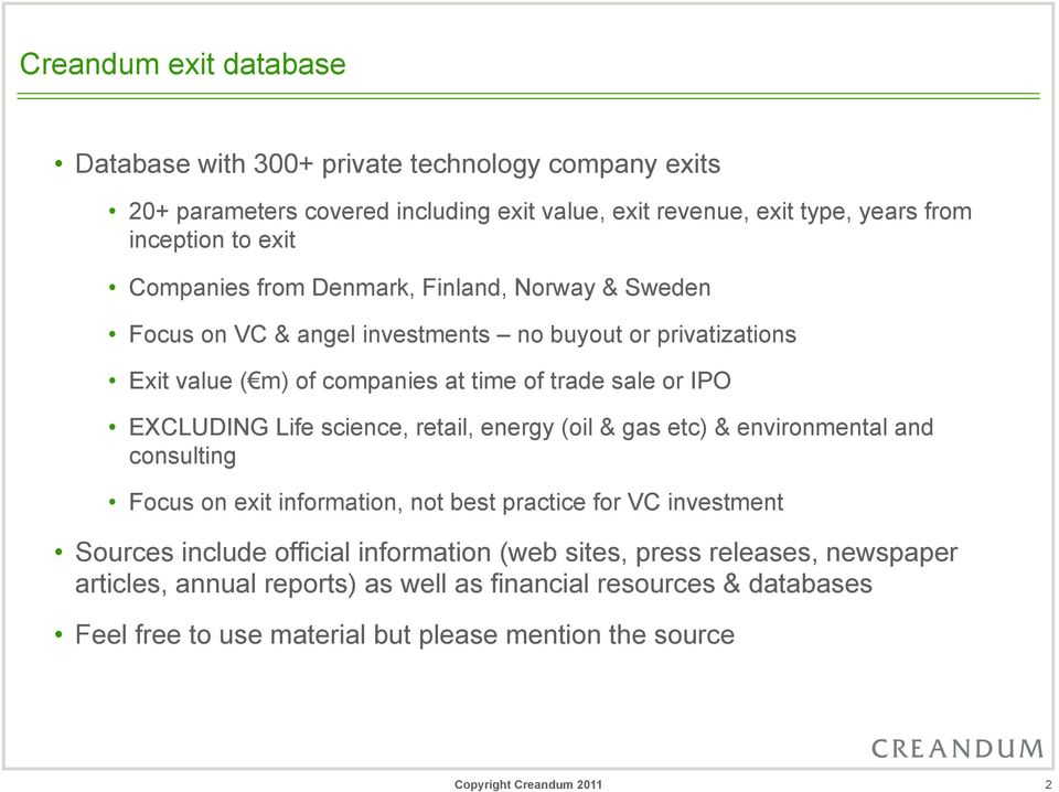 EXCLUDING Life science, retail, energy (oil & gas etc) & environmental and consulting Focus on exit information, not best practice for VC investment Sources include