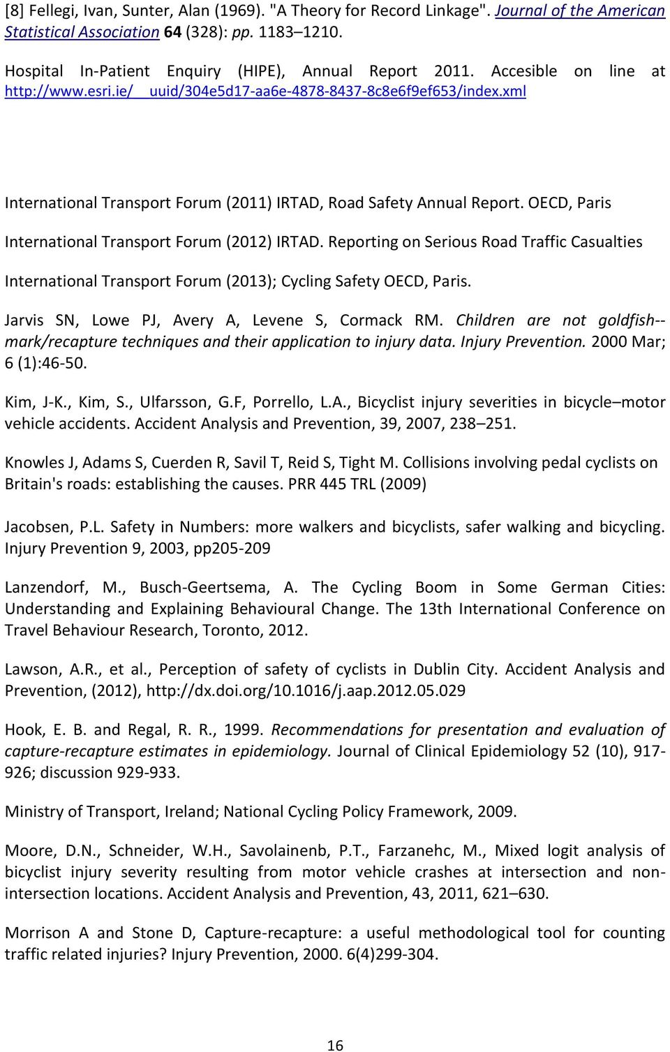 OECD, Paris International Transport Forum (2012) IRTAD. Reporting on Serious Road Traffic Casualties International Transport Forum (2013); Cycling Safety OECD, Paris.