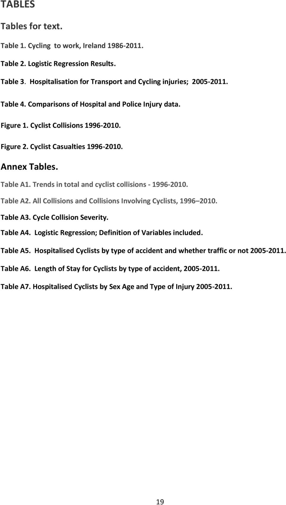 Trends in total and cyclist collisions - 1996-2010. Table A2. All Collisions and Collisions Involving Cyclists, 1996 2010. Table A3. Cycle Collision Severity. Table A4.