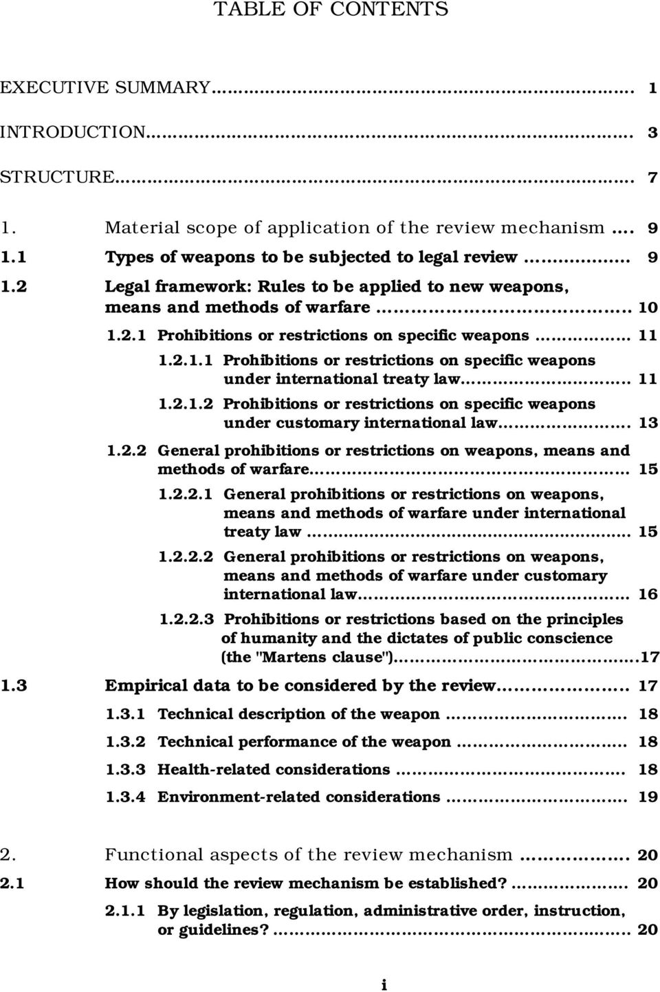 2.1.1 Prohibitions or restrictions on specific weapons under international treaty law.. 11 1.2.1.2 Prohibitions or restrictions on specific weapons under customary international law. 13 1.2.2 General prohibitions or restrictions on weapons, means and methods of warfare 15 1.