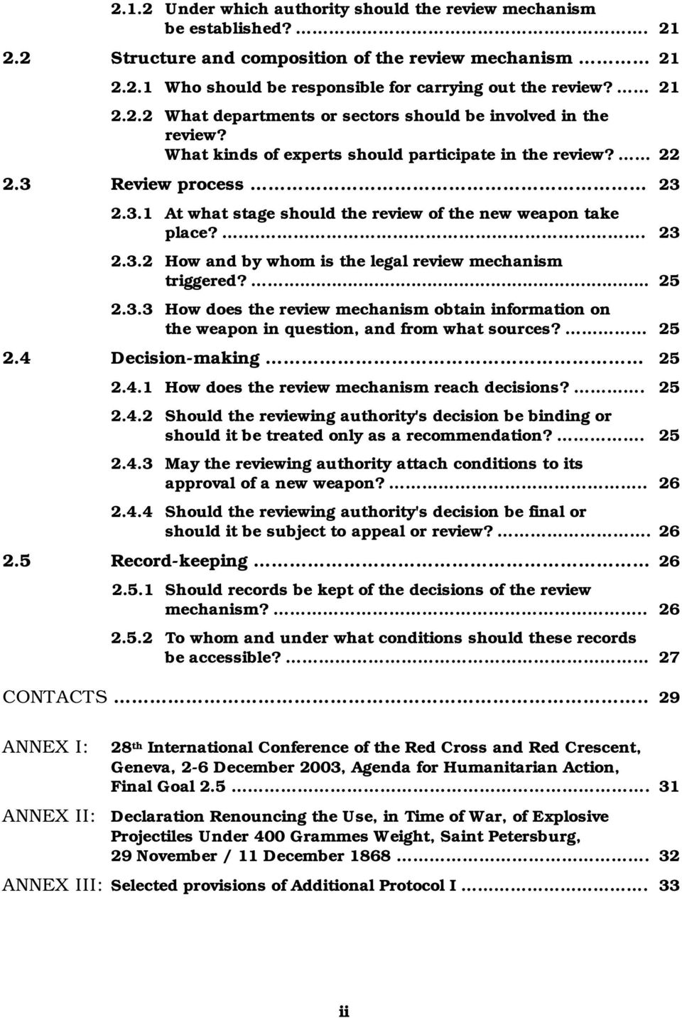 ... 25 2.3.3 How does the review mechanism obtain information on the weapon in question, and from what sources? 25 2.4