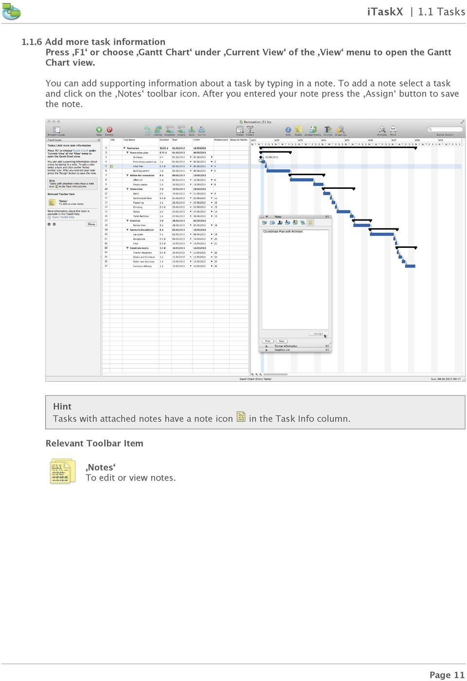 Gantt Chart view. You can add supporting information about a task by typing in a note.