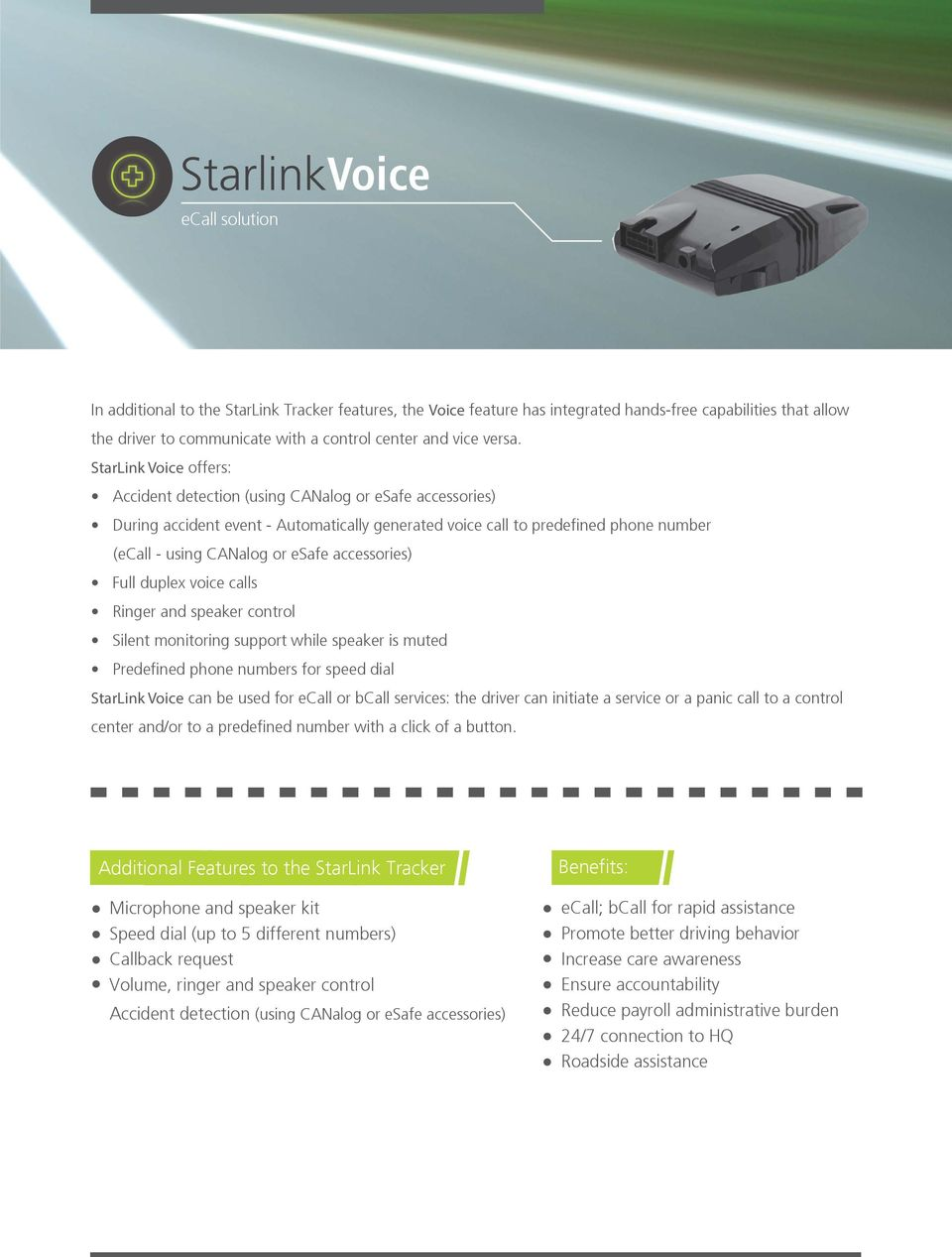 accessories) Full duplex voice calls Ringer and speaker control Silent monitoring support while speaker is muted Predefined phone numbers for speed dial StarLink Voice can be used for ecall or bcall