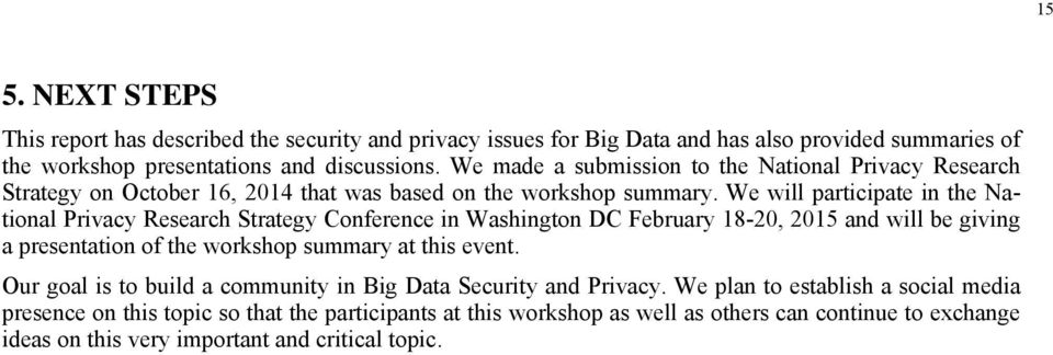 We will participate in the National Privacy Research Strategy Conference in Washington DC February 18-20, 2015 and will be giving a presentation of the workshop summary at this event.
