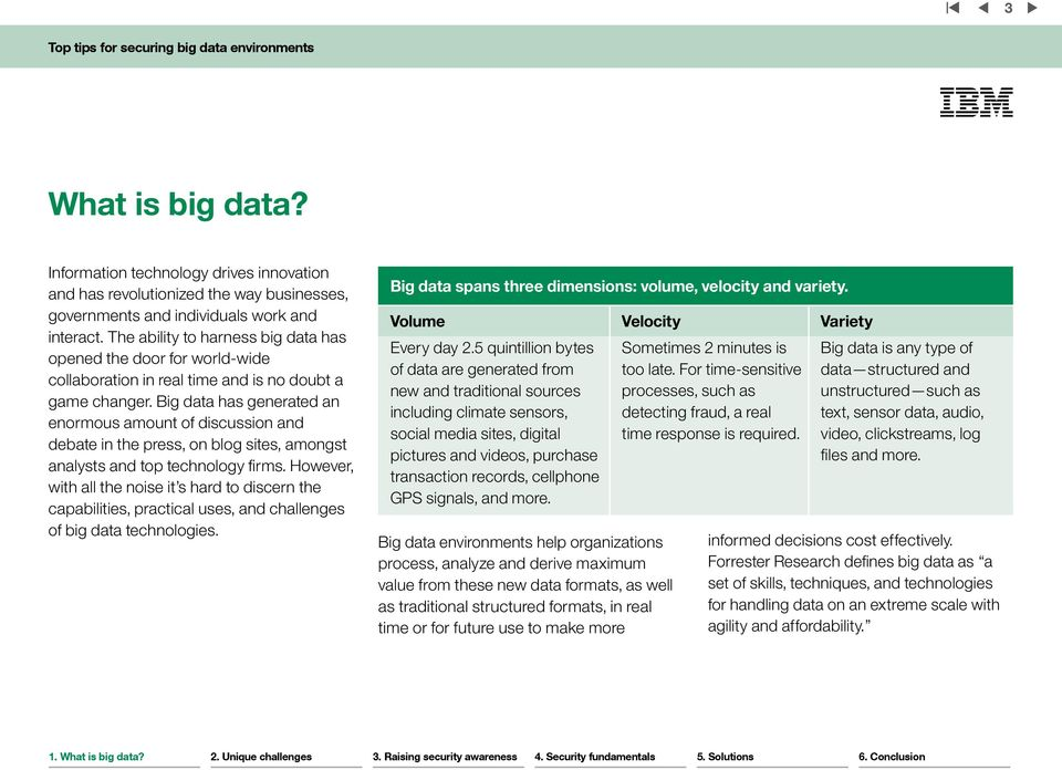 Big data has generated an enormous amount of discussion and debate in the press, on blog sites, amongst analysts and top technology firms.