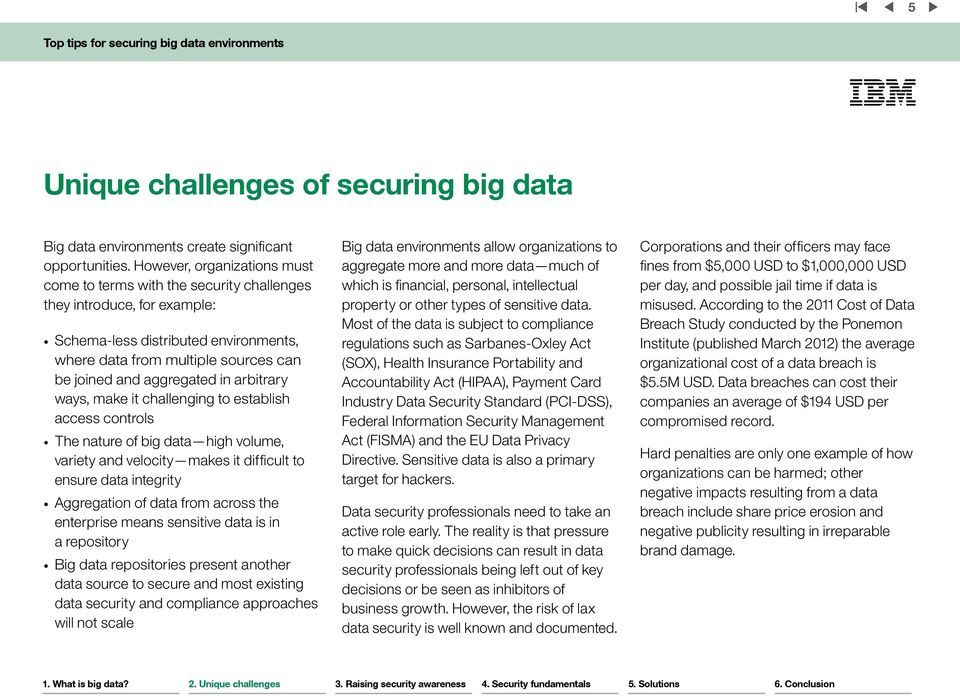 in arbitrary ways, make it challenging to establish access controls The nature of big data high volume, variety and velocity makes it difficult to ensure data integrity Aggregation of data from