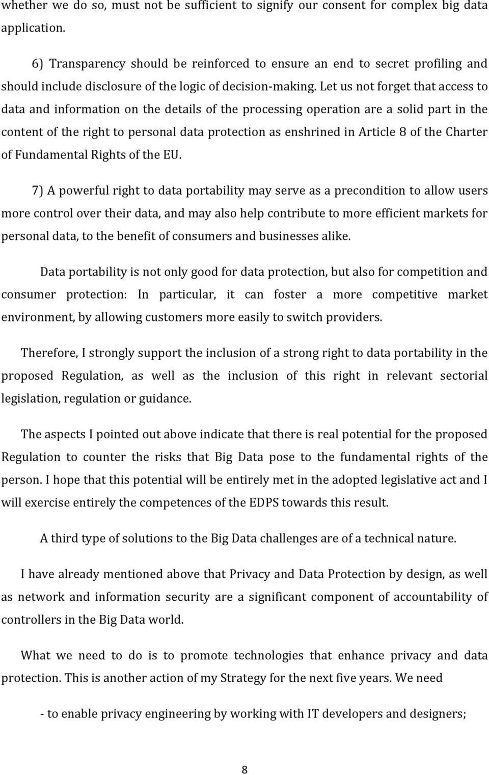Let us not forget that access to data and information on the details of the processing operation are a solid part in the content of the right to personal data protection as enshrined in Article 8 of