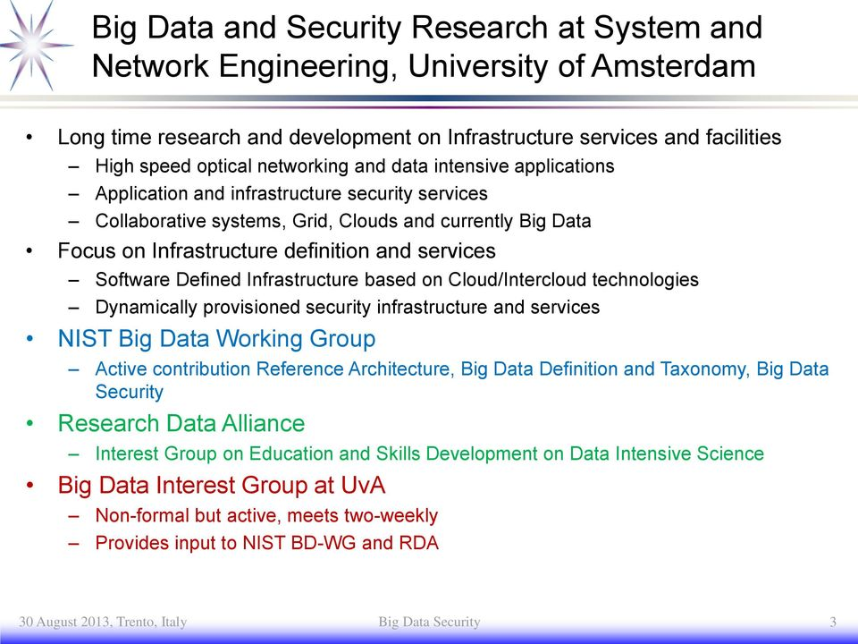 Infrastructure based on Cloud/Intercloud technologies Dynamically provisioned security infrastructure and services NIST Big Working Group Active contribution Reference Architecture, Big Definition