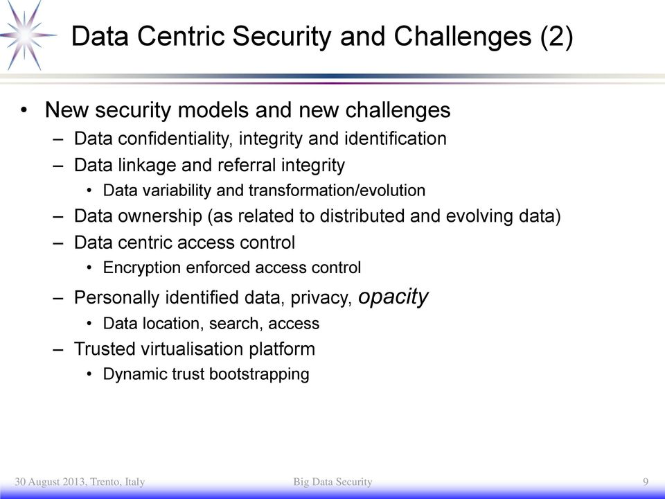 evolving data) centric access control Encryption enforced access control Personally identified data, privacy, opacity