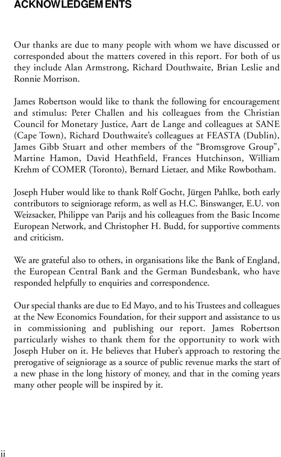 James Robertson would like to thank the following for encouragement and stimulus: Peter Challen and his colleagues from the Christian Council for Monetary Justice, Aart de Lange and colleagues at